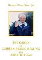 The Origin of Modern Pranic Healing and Arhatic Yoga